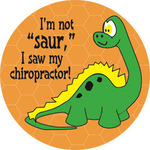 "I'm not ""saur,"" I saw my chiropractor!"